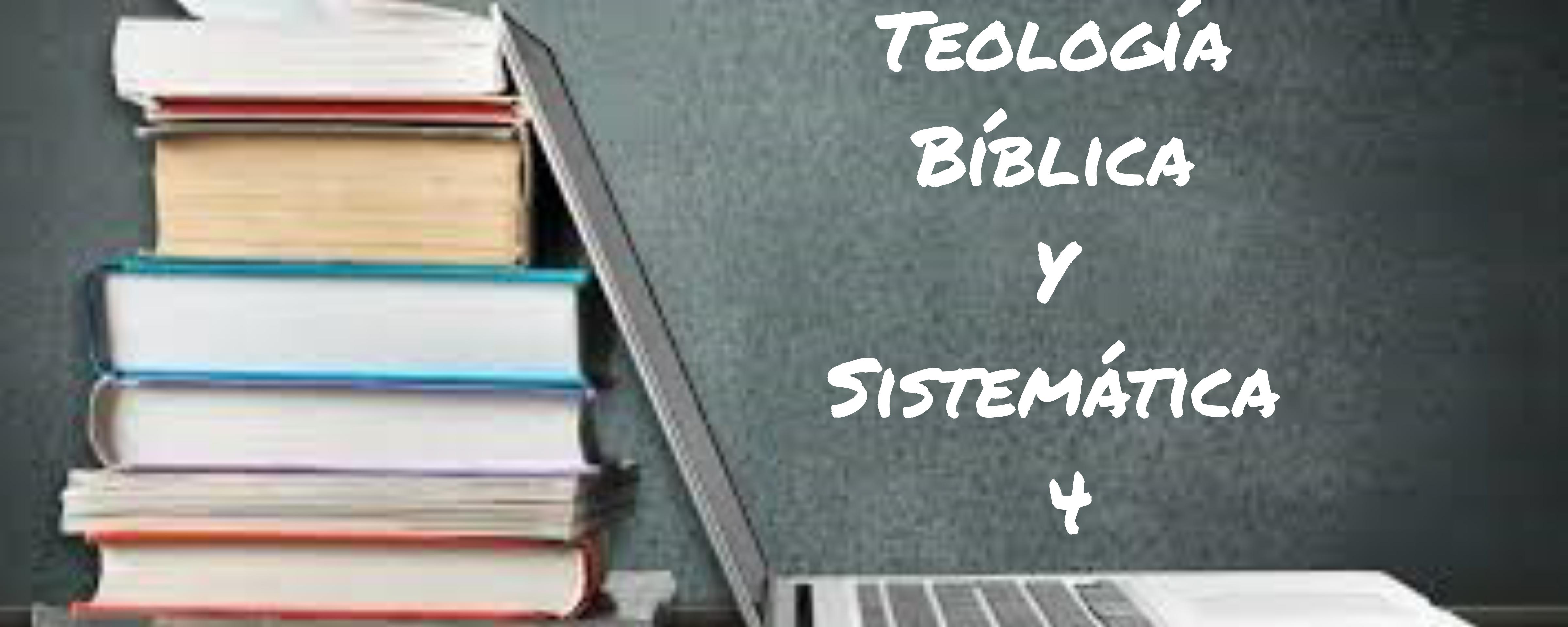 Teología Bíblica y Sistemática IV
